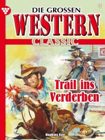 Die großen Western Classic 8: Trail ins Verderben