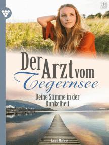 Der Arzt vom Tegernsee 29 – Arztroman: Deine Stimme in der Dunkelheit