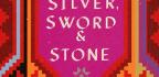 In 'Silver, Sword And Stone,' Desire For Treasure, Power And Control Unites A Region