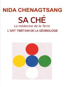 Sa Ché: l'art tibétain de la géobiologie: Médecine de la Terre