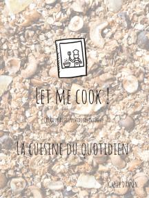 Let me cook !: La cuisine du quotidien