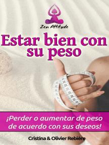 Estar bien con su peso: ¡Perder o aumentar de peso de acuerdo con sus deseos!