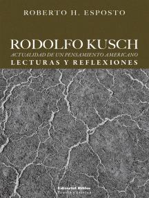 Rodolfo Kusch: Actualidad de un pensamiento americano: lecturas y reflexiones