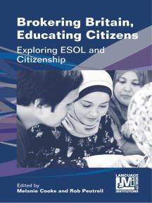 Brokering Britain, Educating Citizens: Exploring ESOL and Citizenship