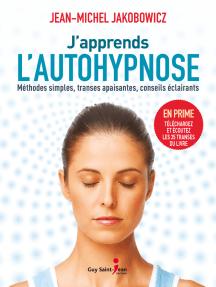 J'apprends l'autohypnose: Méthodes simples, transes apaisantes, conseils éclairants