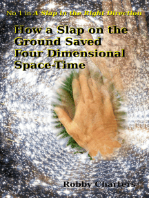 How a Slap on the Ground Saved Four Dimensional Space-Time: No 1 in A Slap in the Right Direction