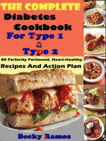 The Complete Diabetes Cookbook For Type 1 & Type 2: 80 Perfectly Portioned, Heart-Healthy, Recipes And Action Plan
