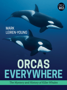 Orcas Everywhere: The History and Mystery of Killer Whales