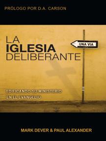 La Iglesia deliberante: Edificando su ministerio en el evangelio