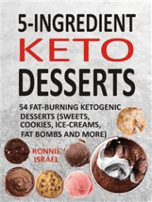 5-Ingredient Keto Desserts: 54 Fat-Burning Ketogenic Desserts (Sweets, Cookies, Ice-Creams, Fat Bombs And More)