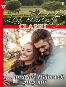 Leni Behrendt Classic 9 – Liebesroman: … und das Heimweh ging mit