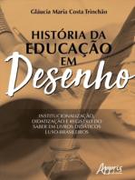 História da Educação em Desenho: Institucionalização, Didatização e Registro do saber em Livros Didáticos Luso-Brasileiros