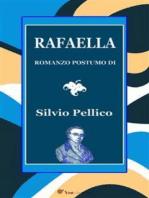 Rafaella. Romanzo postumo di S. Pellico