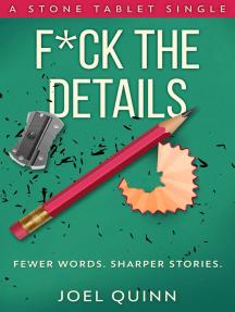 F*ck the Details: Fewer words. Sharper stories.