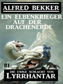Ein Elbenkrieger auf der Drachenerde: Die Ewige Schlacht von Lyrrhantar #1: Lyrrhantar, #1