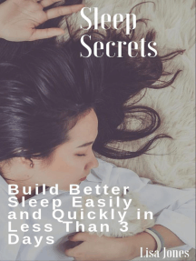 Sleep Secrets: Build Better Sleep Easily and Quickly in Less Than 3 Days