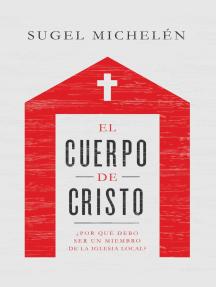 El cuerpo de Cristo: ¿Por qué debo ser un miembro de la iglesia local?