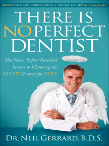 There Is No Perfect Dentist: The Never Before Revealed Secrets to Choosing the Right Dentist for You!