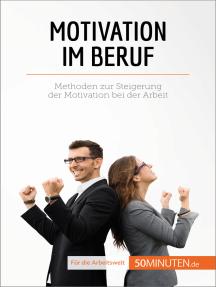 Motivation im Beruf: Methoden zur Steigerung der Motivation bei der Arbeit