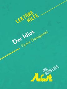 Der Idiot von Fjodor Dostojewski (Lektürehilfe): Detaillierte Zusammenfassung, Personenanalyse und Interpretation