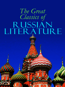 The Great Classics of Russian Literature: 110+ Titles in One Volume: Crime and Punishment, War and Peace, Mother, Uncle Vanya, Inspector General, Crocodile and more