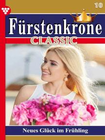Fürstenkrone Classic 10 – Adelsroman: Neues Glück im Frühling