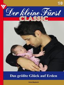 Der kleine Fürst Classic 10 – Adelsroman: Das größte Glück auf Erden