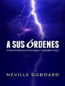 A Sus Órdenes (Traducido): Cómo Ordenar y Conseguir Cualquier Cosa