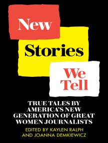 New Stories We Tell: True Tales By America's New Generation of Great Women Journalists
