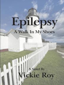 Epilepsy: A Walk in My Shoes