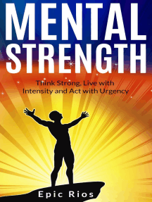 Mental Strength: Think Strong, Live with Intensity and Act with Urgency