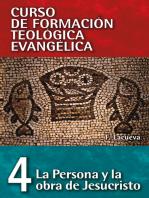 La persona y obra de Jesucristo: Curso de formación teológica evangélica (04)
