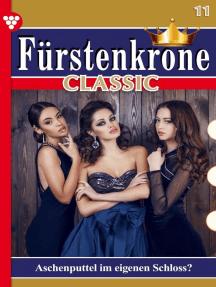 Fürstenkrone Classic 11 – Adelsroman: Aschenputtel im eigenen Schloss?