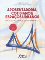 Aposentadoria, Cotidiano e Espaços Urbanos: Vivências na Cidade de Florianópolis