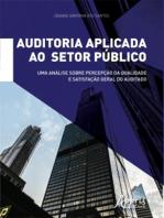 Auditoria Aplicada ao Setor Público:: Uma Análise sobre Percepção da Qualidade e Satisfação Geral do Auditado