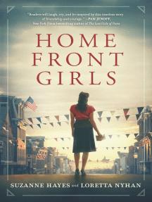 Home Front Girls: A Novel