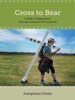 Cross to Bear - A Walk of Repentance through Aotearoa New Zealand