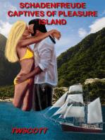 Schadenfreude Captives of Pleasure Island