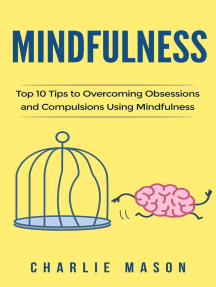 Mindfulness: Top 10 Tips Guide to Overcoming Obsessions and Compulsions Using Mindfulness