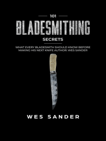 Bladesmithing: 101 Bladesmithing Secrets: What Every Bladesmith Should Know Before Making His Next Knife