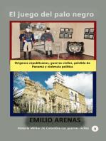 El juego del palo negro Orígenes republicanos, guerras civiles, pérdida de Panamá y violencia política