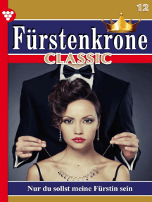 Fürstenkrone Classic 12 – Adelsroman: Nur du sollst meine Fürstin sein