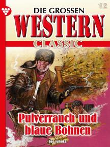 Die großen Western Classic 12: Pulverrauch und blaue Bohnen