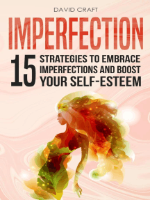 Imperfection: 15 Strategies To Embrace Imperfections And Boost Your Self-Esteem