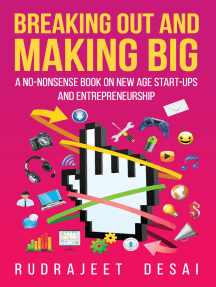 Breaking Out and Making Big: A No-Nonsense Book on New Age Start-Ups andEntrepreneurship