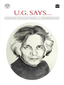 UG Says: Everyday Thoughts by UG Krishnamurti