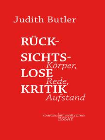 Rücksichtslose Kritik: Körper, Rede, Aufstand