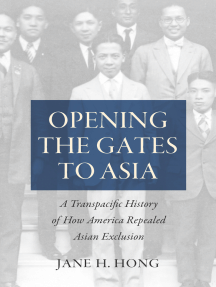 Opening the Gates to Asia: A Transpacific History of How America Repealed Asian Exclusion