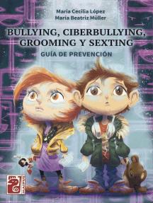 Bullying, ciberbullying, grooming y sexting: Guía de prevención