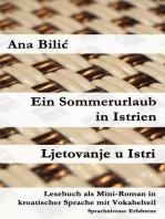 Ein Sommerurlaub in Istrien / Ljetovanje u Istri (Lesebuch als Mini-Roman in kroatischer Sprache mit Vokabelteil)